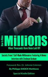 How to Make Millions When Thousands Have Been Laid Off (Kindle Edition)